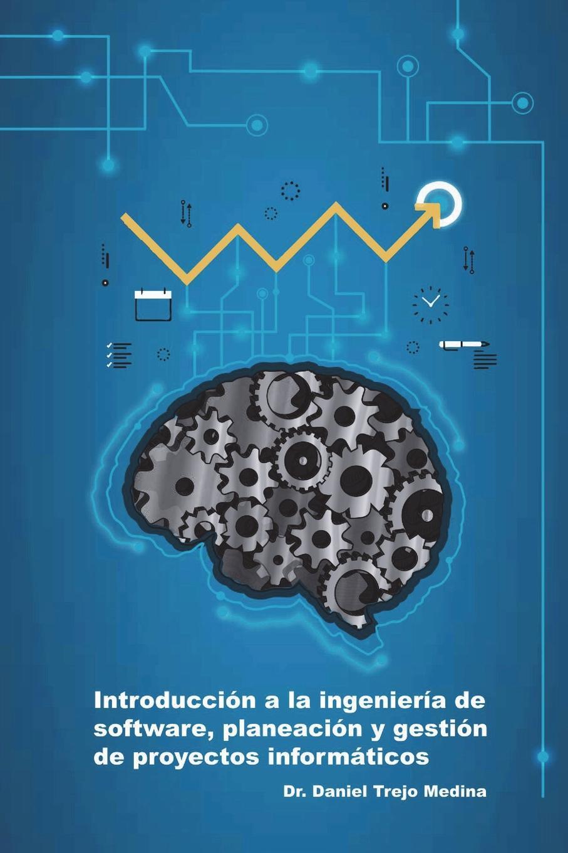 Daniel Trejo Medina Introducci-n a la ingenier.a de software, planeaci-n y gesti-n de proyectos inform.ticos n