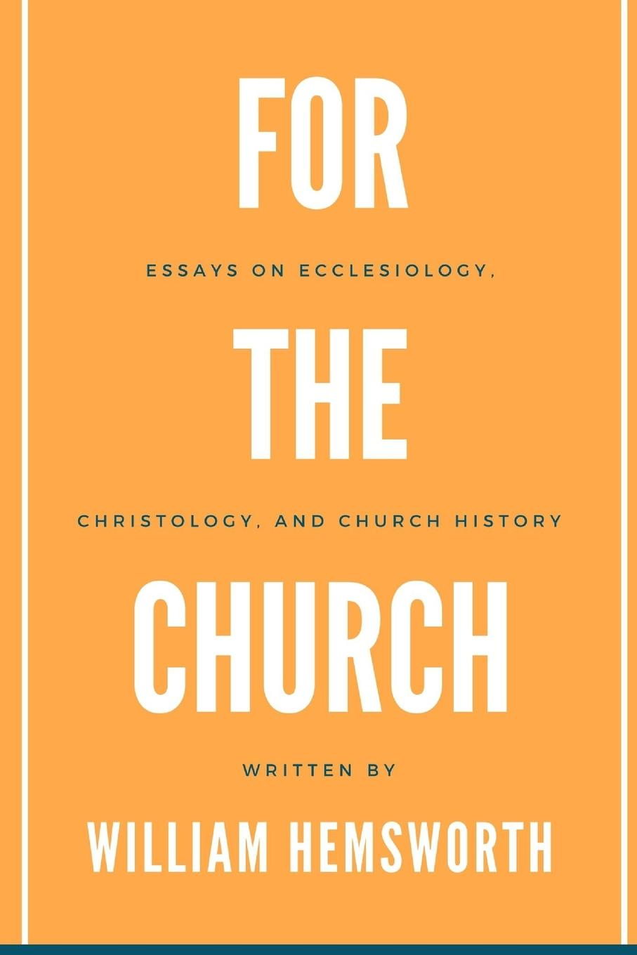 William Hemsworth For The Church. Essays on Ecclesiology, Christology, and Church History jennings arthur charles ecclesia anglicana a history of the church of christ in england