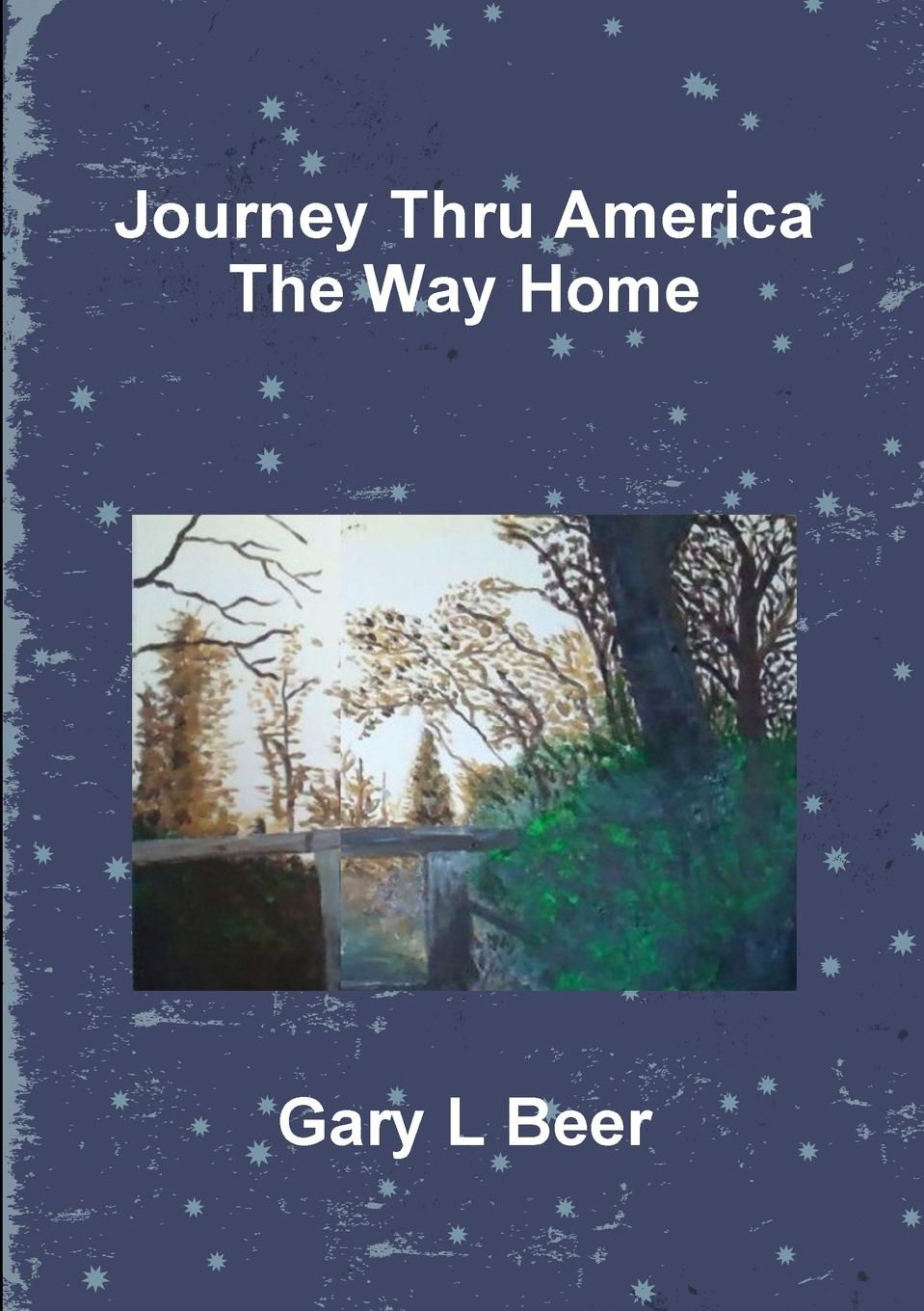 Gary L Beer Journey Thru America The Way Home Volume Two