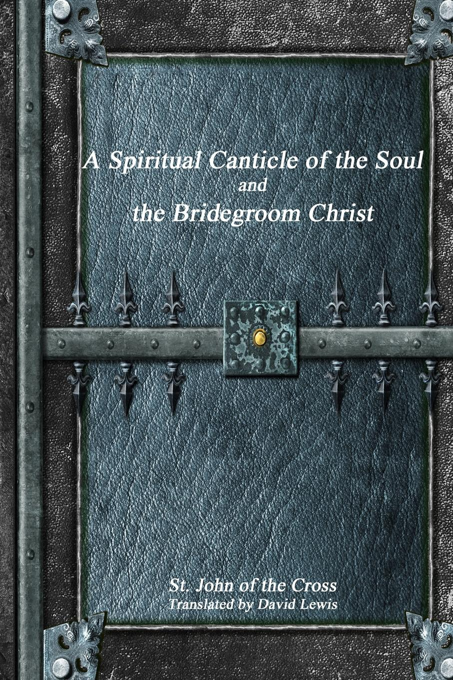 St. John of the Cross A Spiritual Canticle of the Soul and the Bridegroom Christ cheryl st john joe s wife