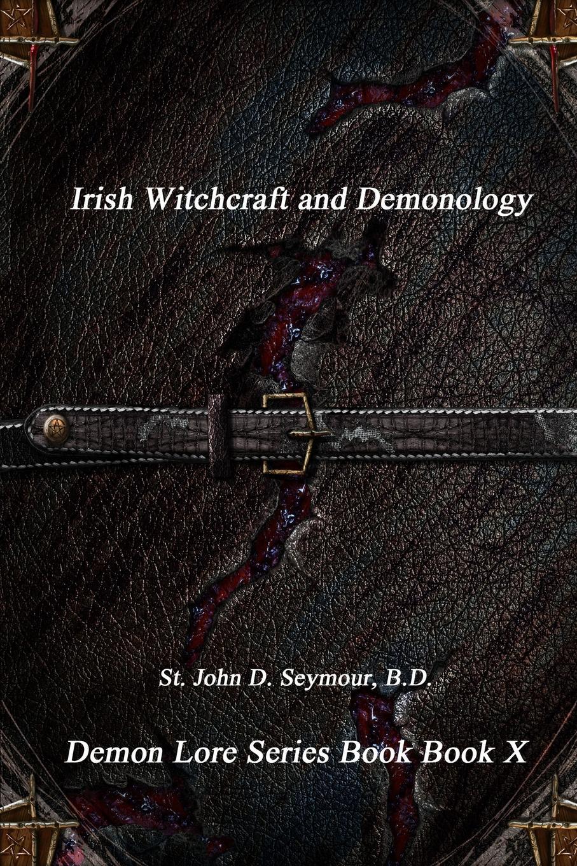 B.D. St. John D. Seymour Irish Witchcraft and Demonology witchcraft witchcraft legend