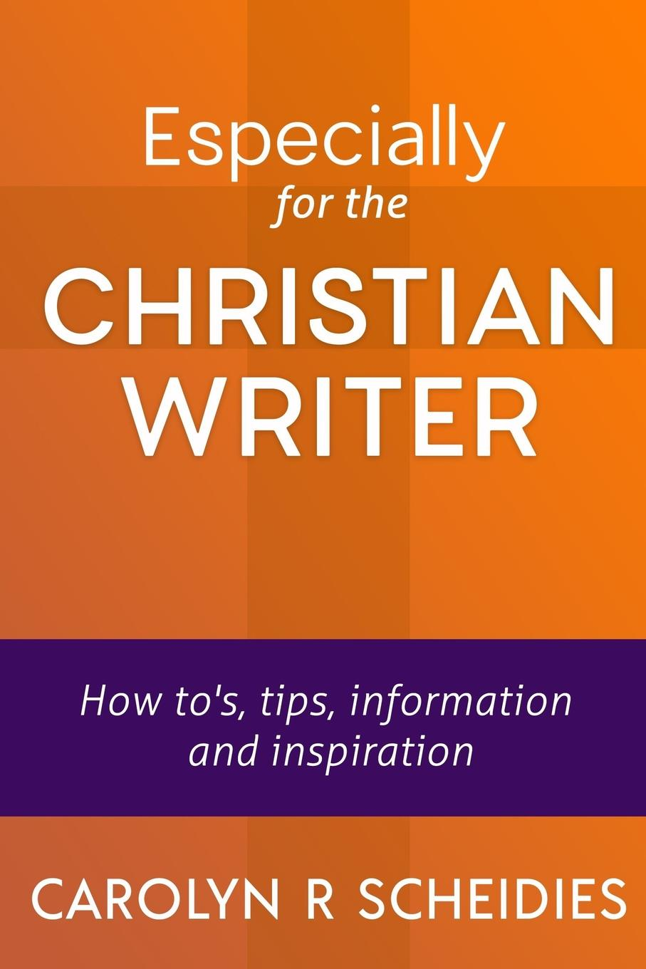 Carolyn R Scheidies Especially for the Christian Writer to have