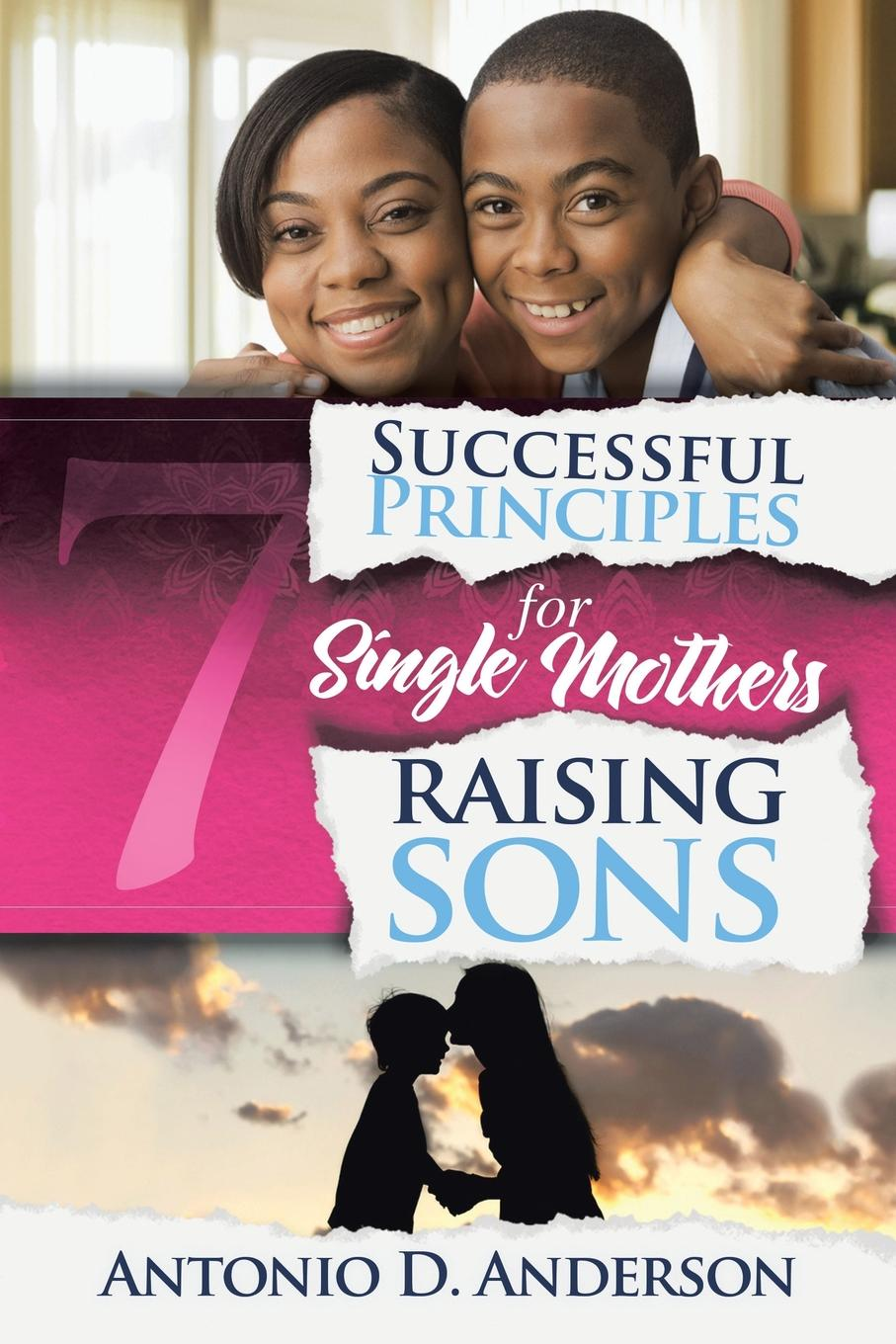 Antonio D. Anderson 7 Successful Principles for Single Mothers Raising Sons paula lytle lifeline to young mothers