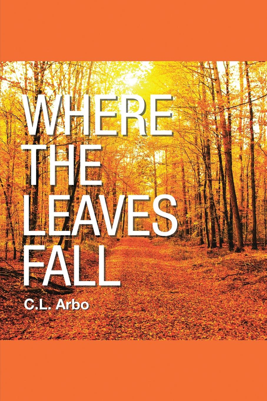 C.L. Arbo Where the Leaves Fall diana her true story in her own words