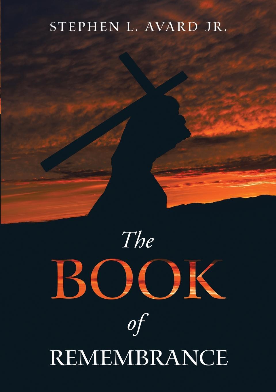 Stephen L. Avard Jr. The Book of Remembrance dr stephen zemanek taking jesus to court