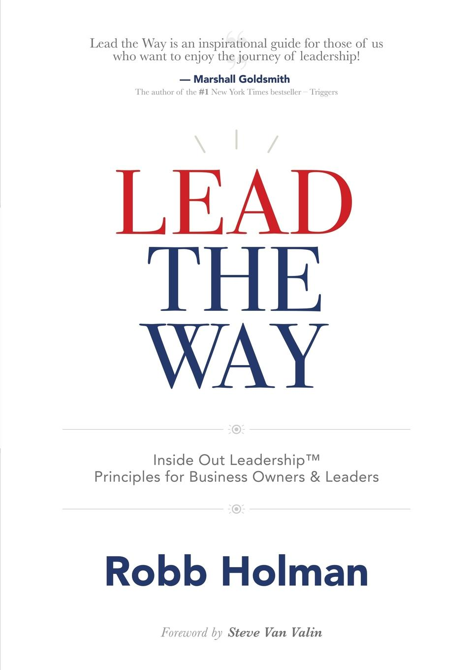 Robb Holman Lead the Way. Inside Out Leadership. Principles For Business Owners . Leaders leadership institute women with purpose finding life balance direction