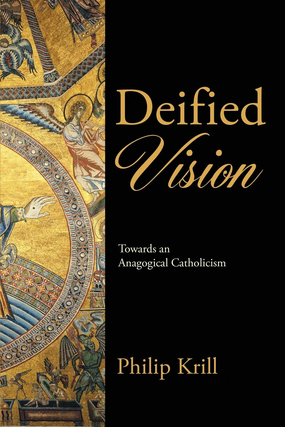 Philip Krill Deified Vision. Towards an Anagogical Catholicism towards an african ecclesiology in stones