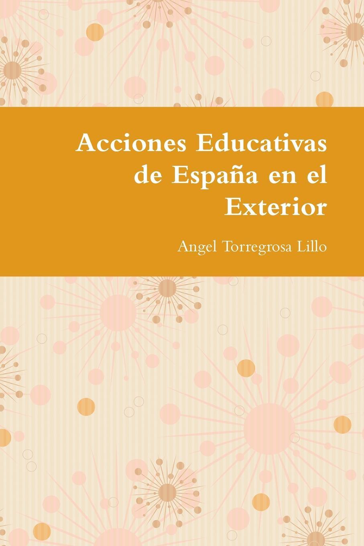 Angel Torregrosa Lillo Acciones Educativas de Espana en el Exterior espana general penitenciaria de españa isbn 9785392044740