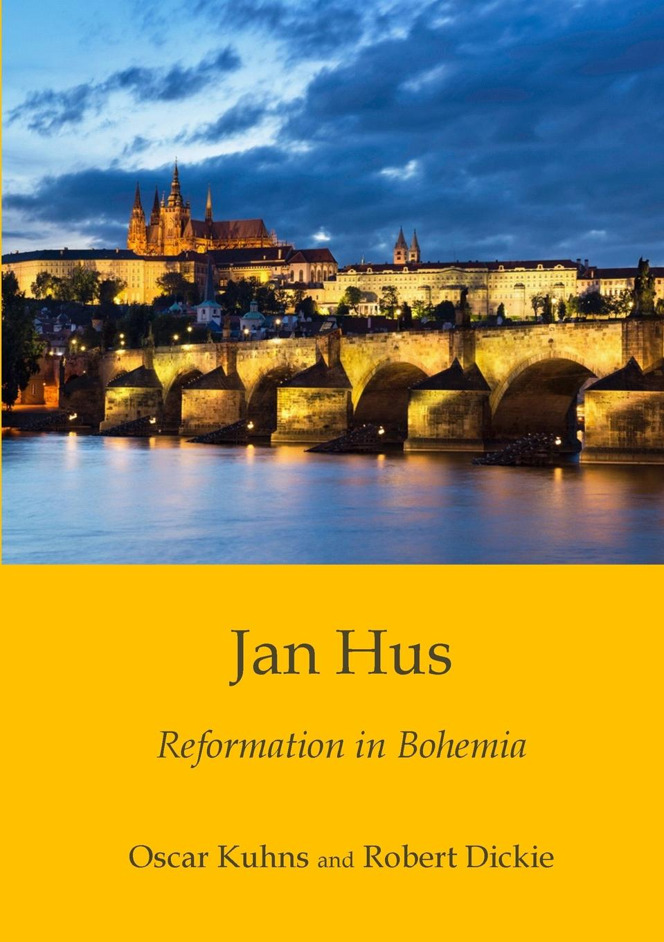 Oscar Kuhns, Robert Dickie Jan Hus. Reformation in Bohemia jan of the windmill