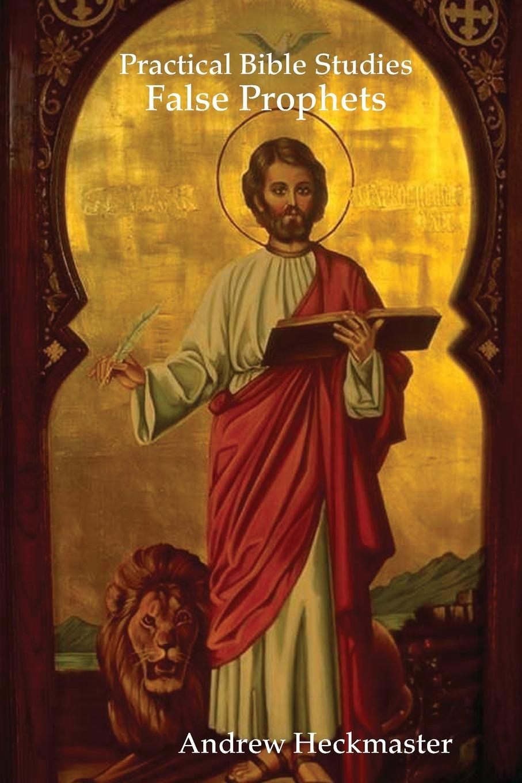 Andrew Heckmaster Practical Bible Studies. False Prophets andrew christian 7319