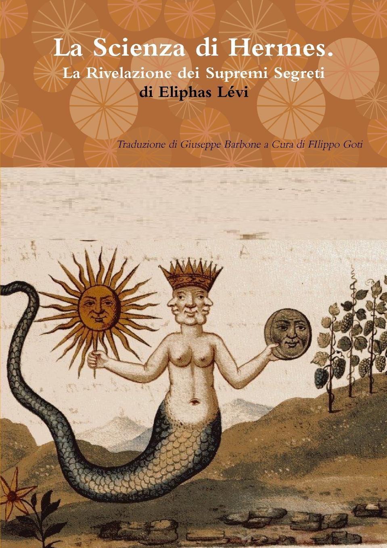 Eliphas Lévi La Scienza di Hermes La Rivelazione dei Supremi Segreti
