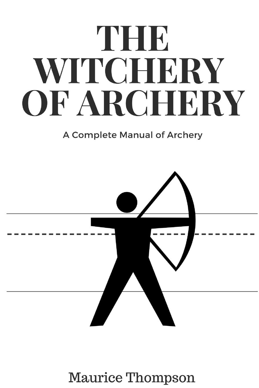 Maurice Thompson The Witchery of Archery цена
