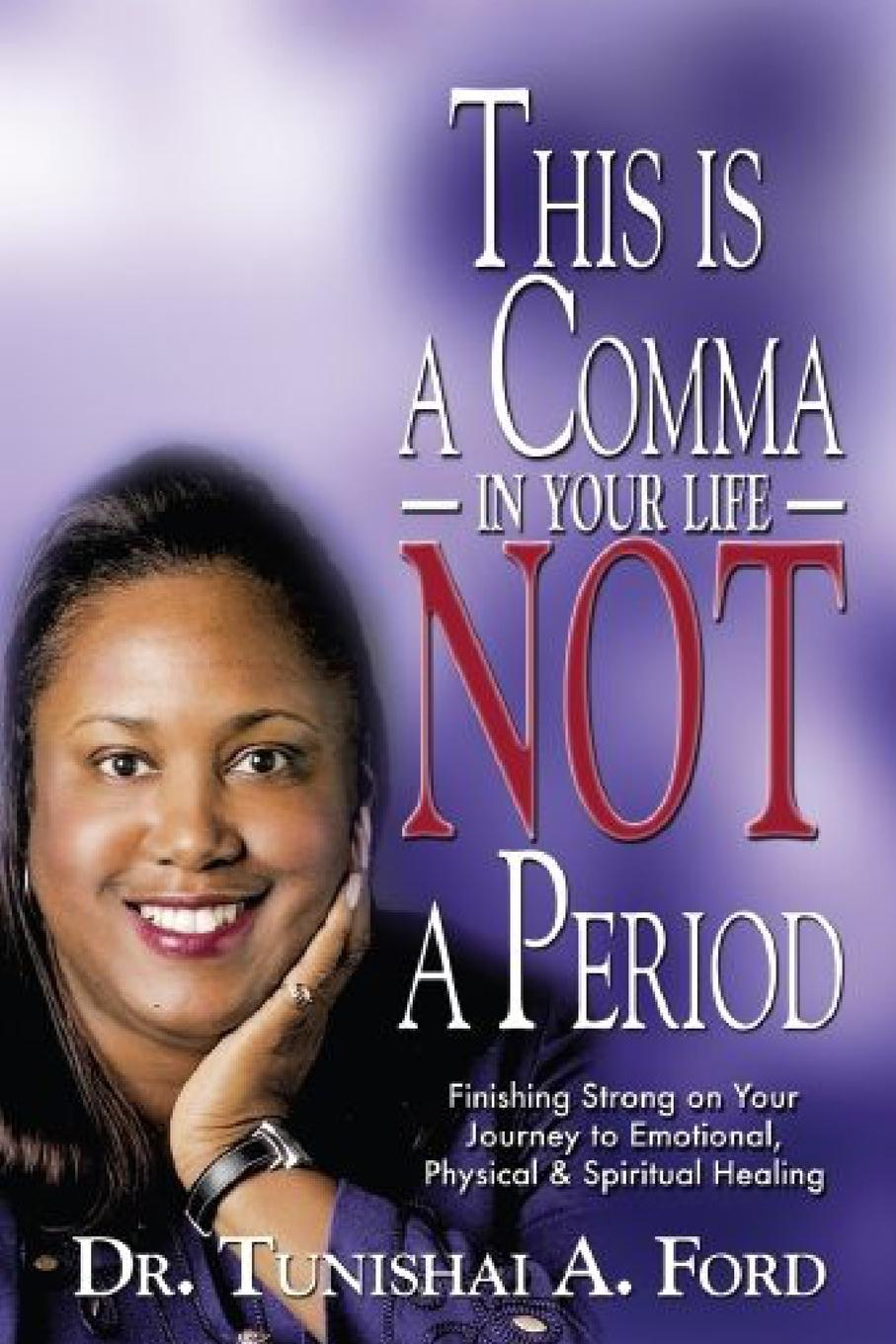 Tunishai Ford This is a Comma in Your Life, NOT a Period jana alcorn hope speaks boldly transform your life