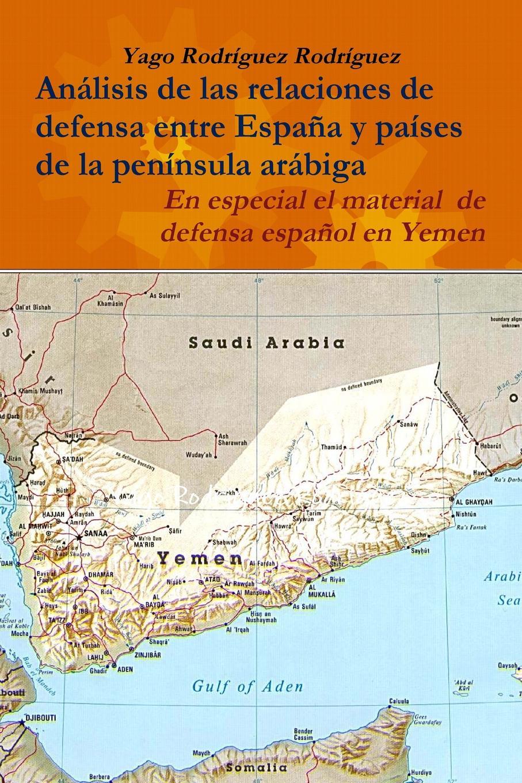 Yago Rodríguez Rodríguez Relaciones de defensa entre Espana y paises de la peninsula arabiga. En especial el conflicto de Yemen miguel rodríguez el venado cola blanca