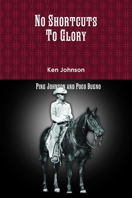 лучшая цена Ken Johnson No Shortcuts To Glory