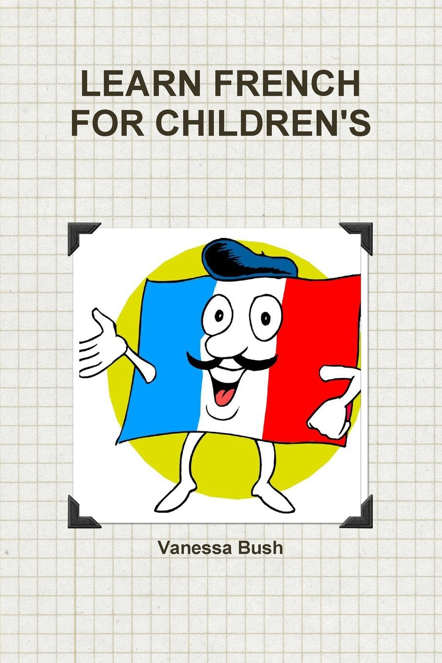 Vanessa Bush LEARN FRENCH FOR CHILDREN.S цена