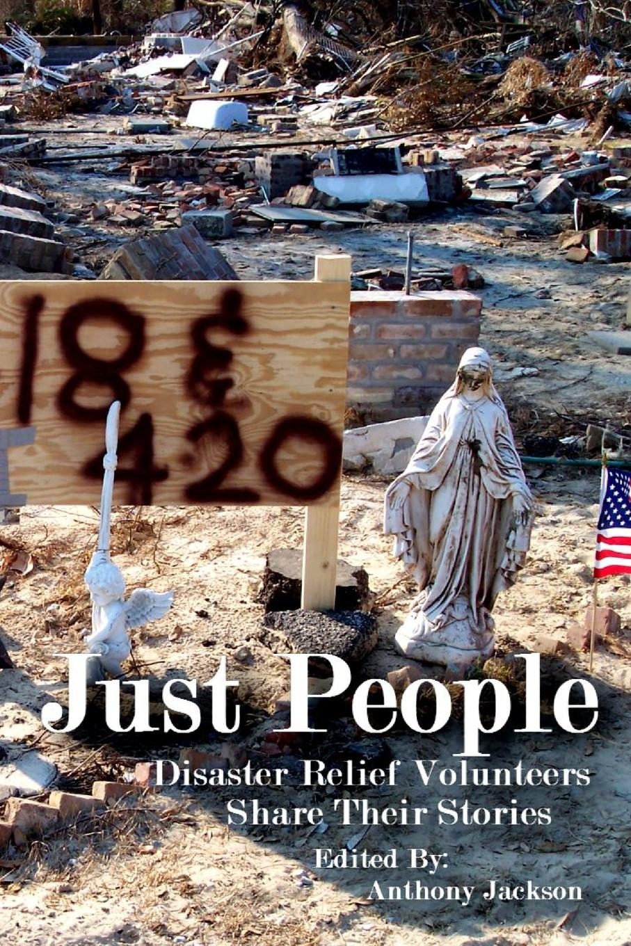 Anthony Jackson Just People. Disaster Relief Volunteers Share Their Stories цена и фото