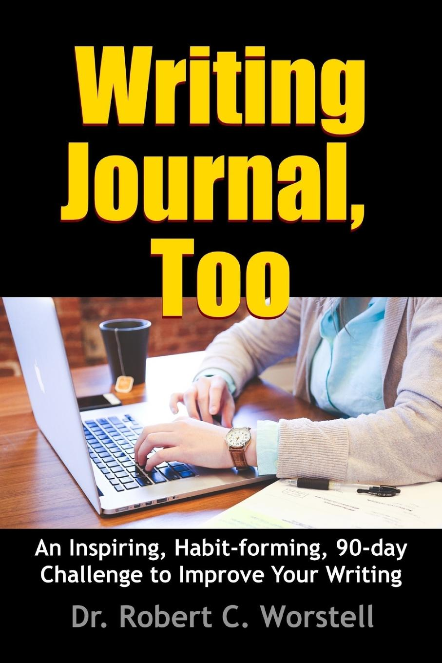 цена Dr. Robert C. Worstell Writing Journal, Too - An Inspiring, Habit-forming, 90-day Challenge to Improve Your Writing онлайн в 2017 году