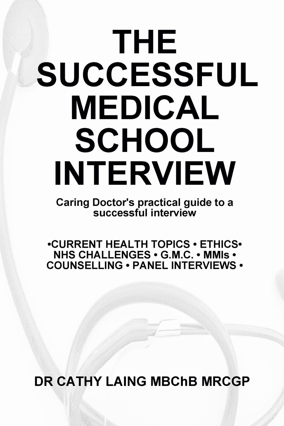 Dr Cathy Laing MBChB MRCGP THE SUCCESSFUL MEDICAL SCHOOL INTERVIEW xl50 mmi