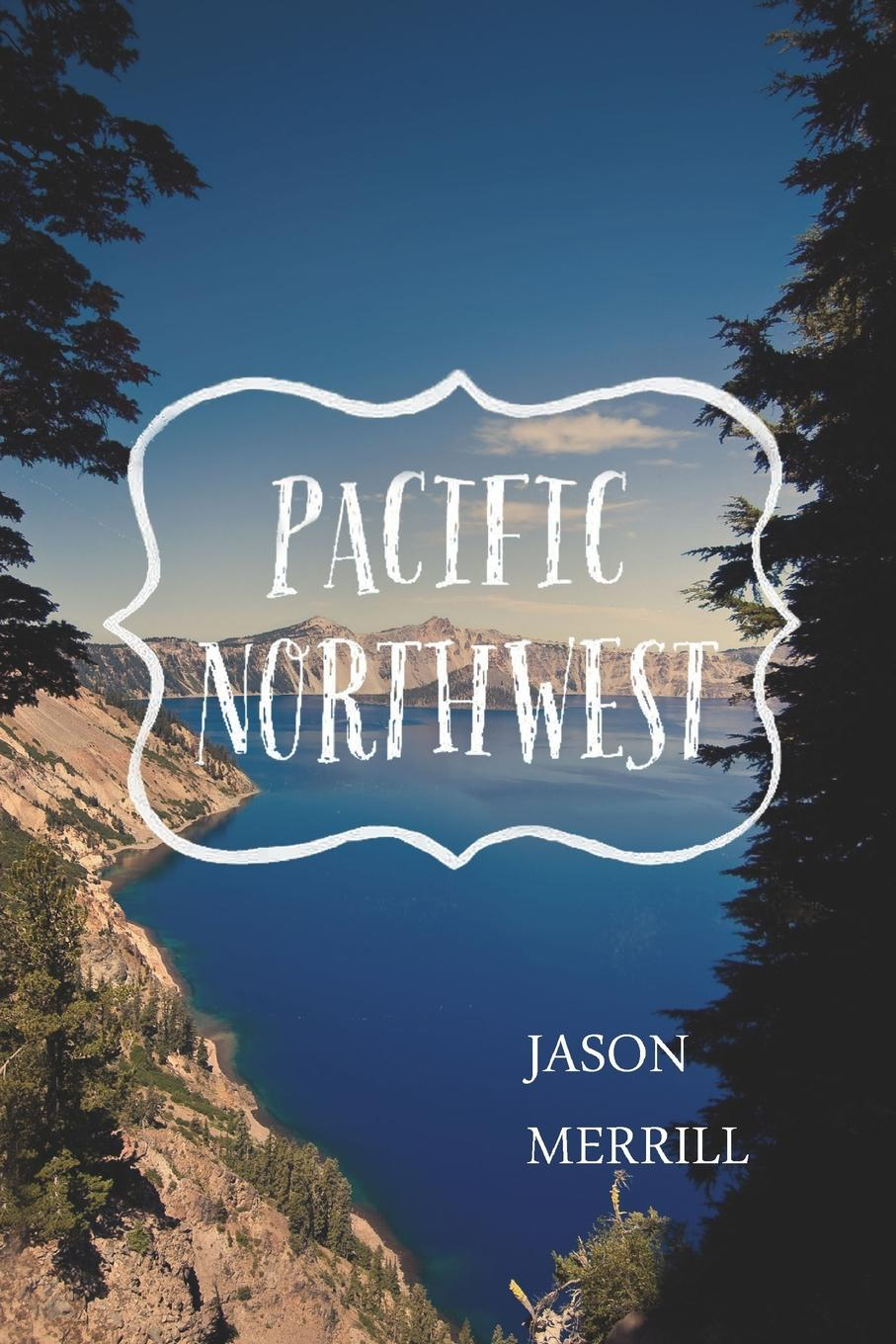 JASON MERRILL PACIFIC NORTHWEST charles richard tuttle the centennial northwest an illustrated history of the northwest being a full and complete civil political and military history of this great section of the united states from its earliest settlement to the present time