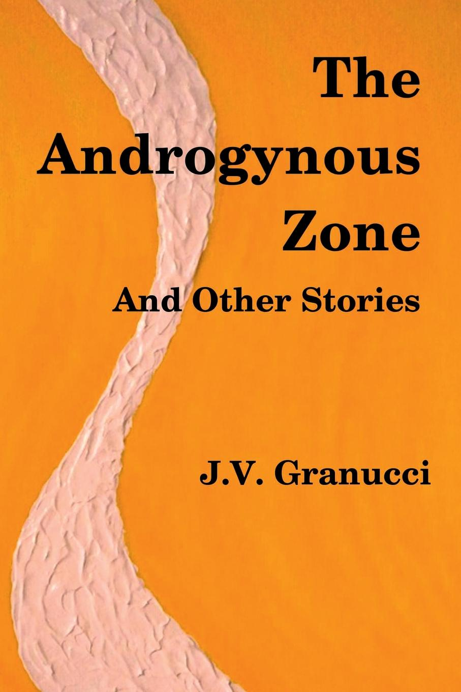 J.V. Granucci The Androgynous Zone and Other Stories feher zone 5 – fragments for a history of the human body – part 3 paper