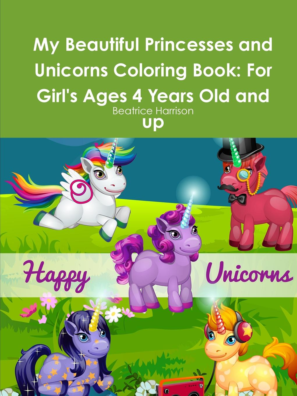 Beatrice Harrison My Beautiful Princesses and Unicorns Coloring Book. For Girl.s Ages 4 Years Old and up цена