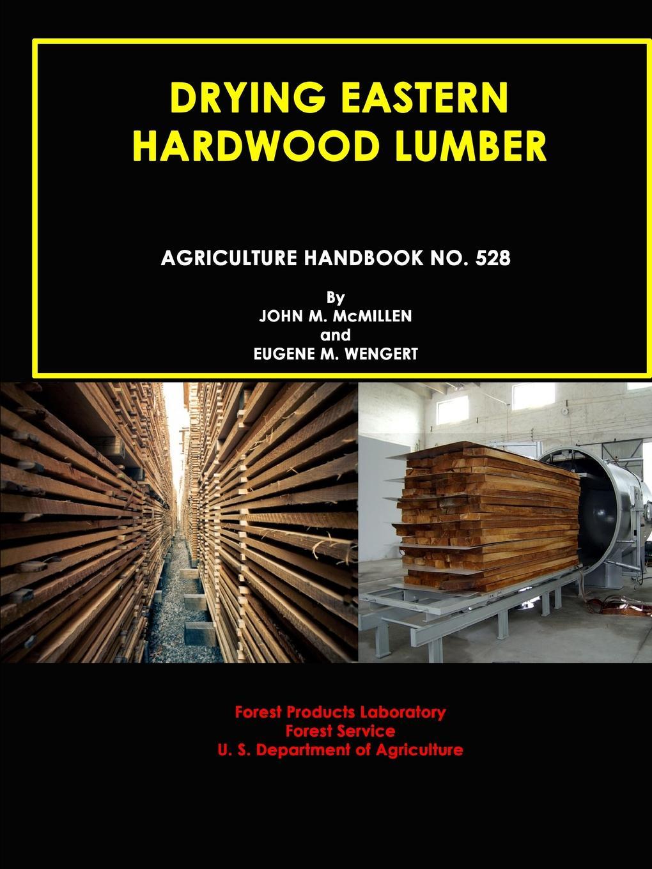 John M. Mcmillen, Eugene M. Wengert, U. S. Department of Agriculture Drying Eastern Hardwood Lumber (Agriculture Handbook No. 528) mujumdar arun s modern drying technology energy savings