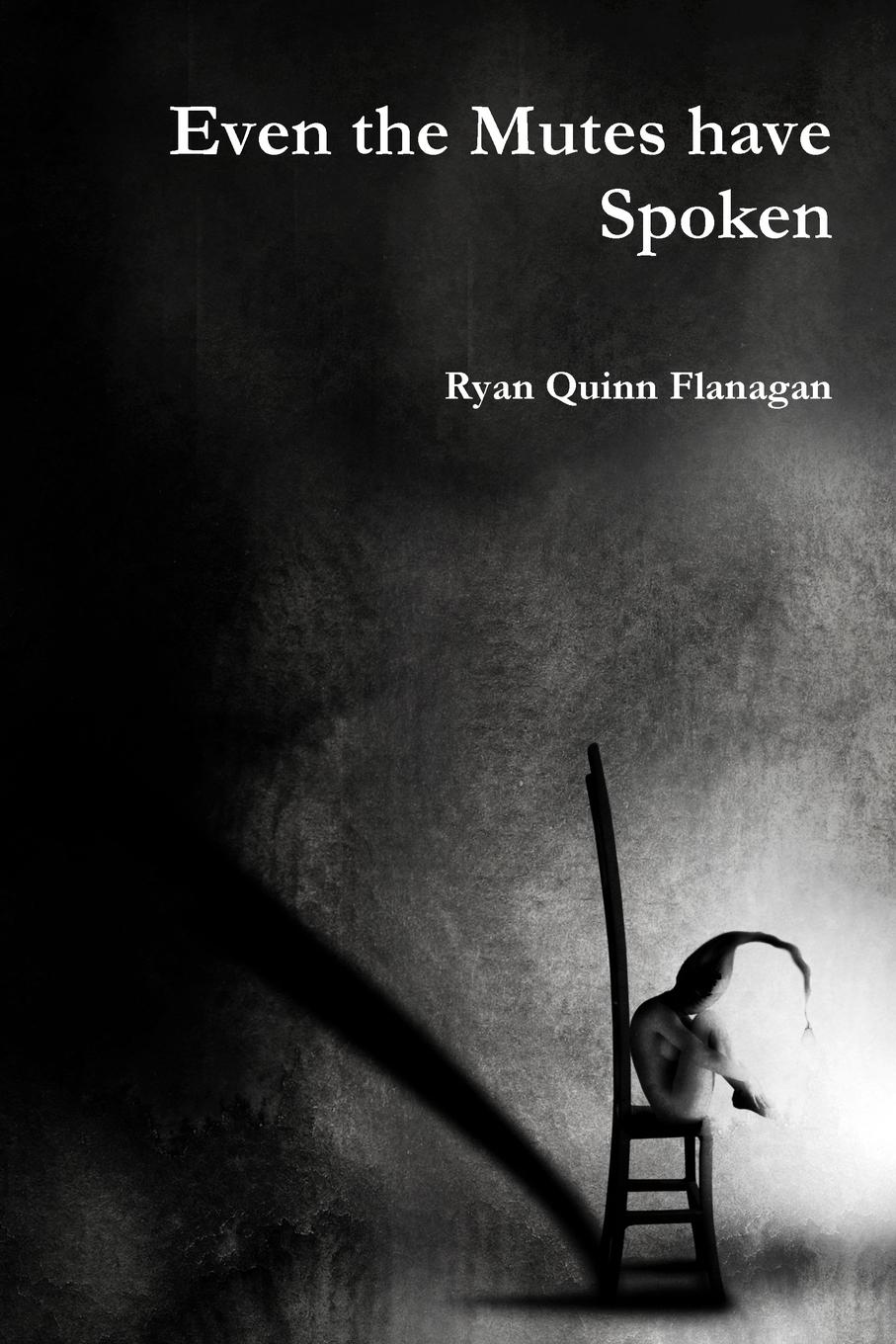 Ryan Quinn Flanagan Even the Mutes have Spoken quinn daniel ishmael