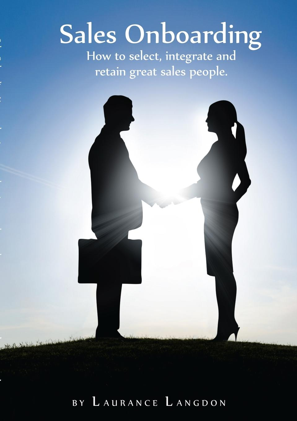jonathan whistman the sales boss the real secret to hiring training and managing a sales team Laurance Langdon Sales Onboarding - How to select, integrate and retain great sales people