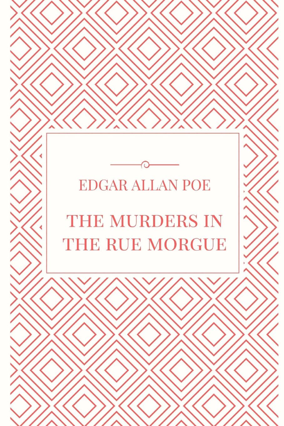 Эдгар По The Murders in the Rue Morgue poe e a the mystery of marie roget