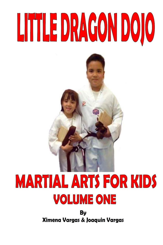Ximena Vargas, Joaquin Vargas Little Dragon Dojo Martial Arts for Kids Vol.1 цена