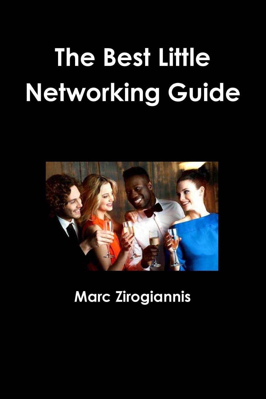 Marc Zirogiannis The Best Little Networking Guide stefan thomas business networking for dummies