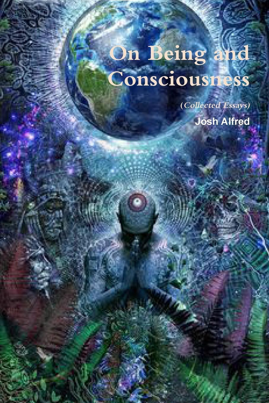 Josh Alfred On Being and Consciousness (Collected Essays) цена