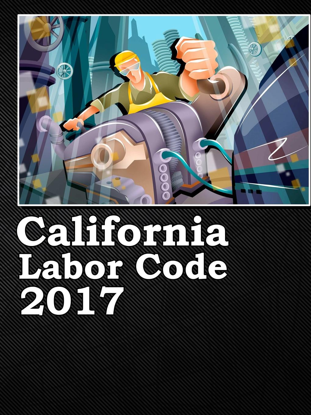 John Snape California Labor Code 2017 th colpitts granger anthony hammond william d evans a collection of statutes connected with the general administration of the law volume 9