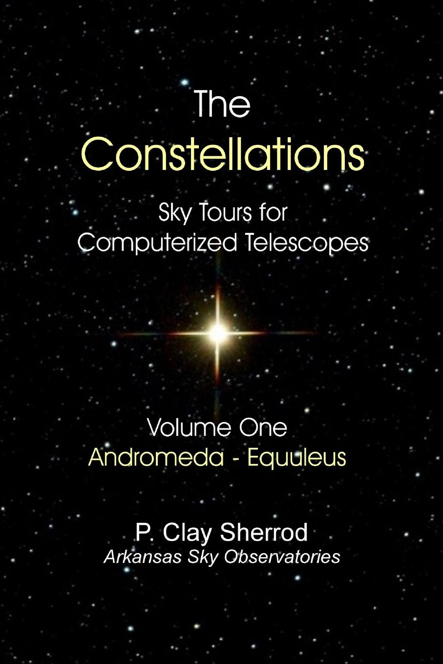 Clay Sherrod The Constellations - Sky Tours for Computerized TelescopesVol. One