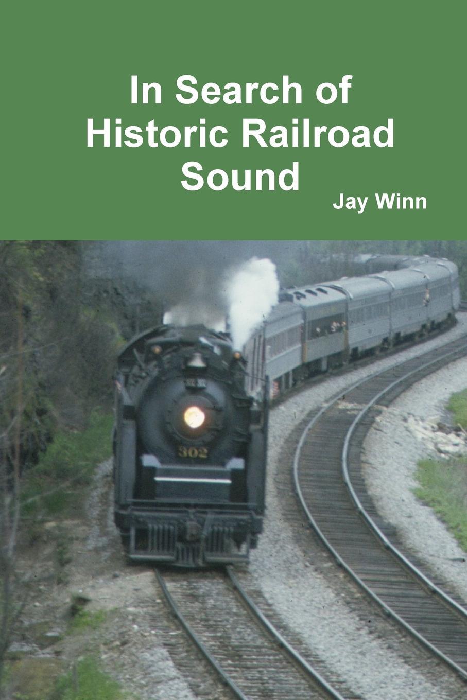 Jay Winn In Search of Historic Railroad Sound