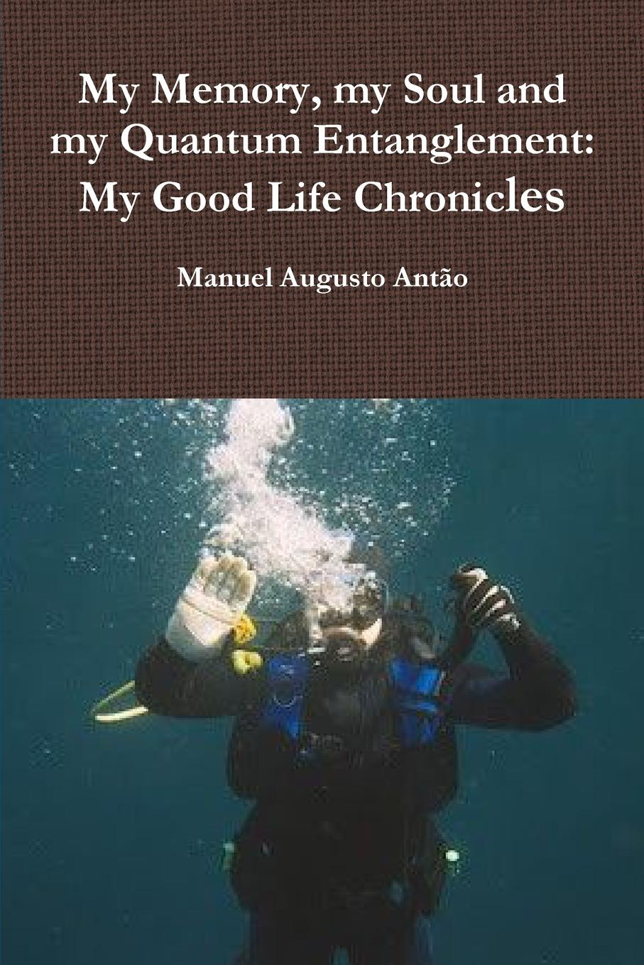 Manuel Augusto Antão My Memory, my Soul and my Quantum Entanglement - My Good Life Chronicles my place
