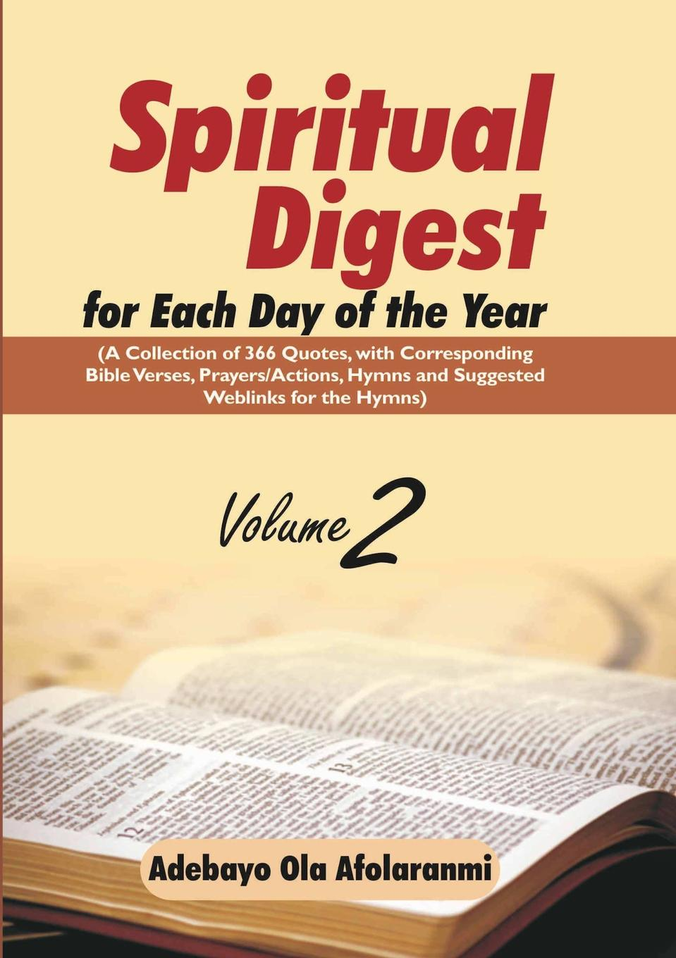 Adebayo Ola Afolaranmi Spiritual Digest for Each Day of the Year (A Collection of 366 Bible Verses, with Corresponding Quotes, Prayers/Actions, Hymns and Suggested Weblinks for the Hymns) Volume Two church of the brethren a collection of psalms hymns and spiritual songs