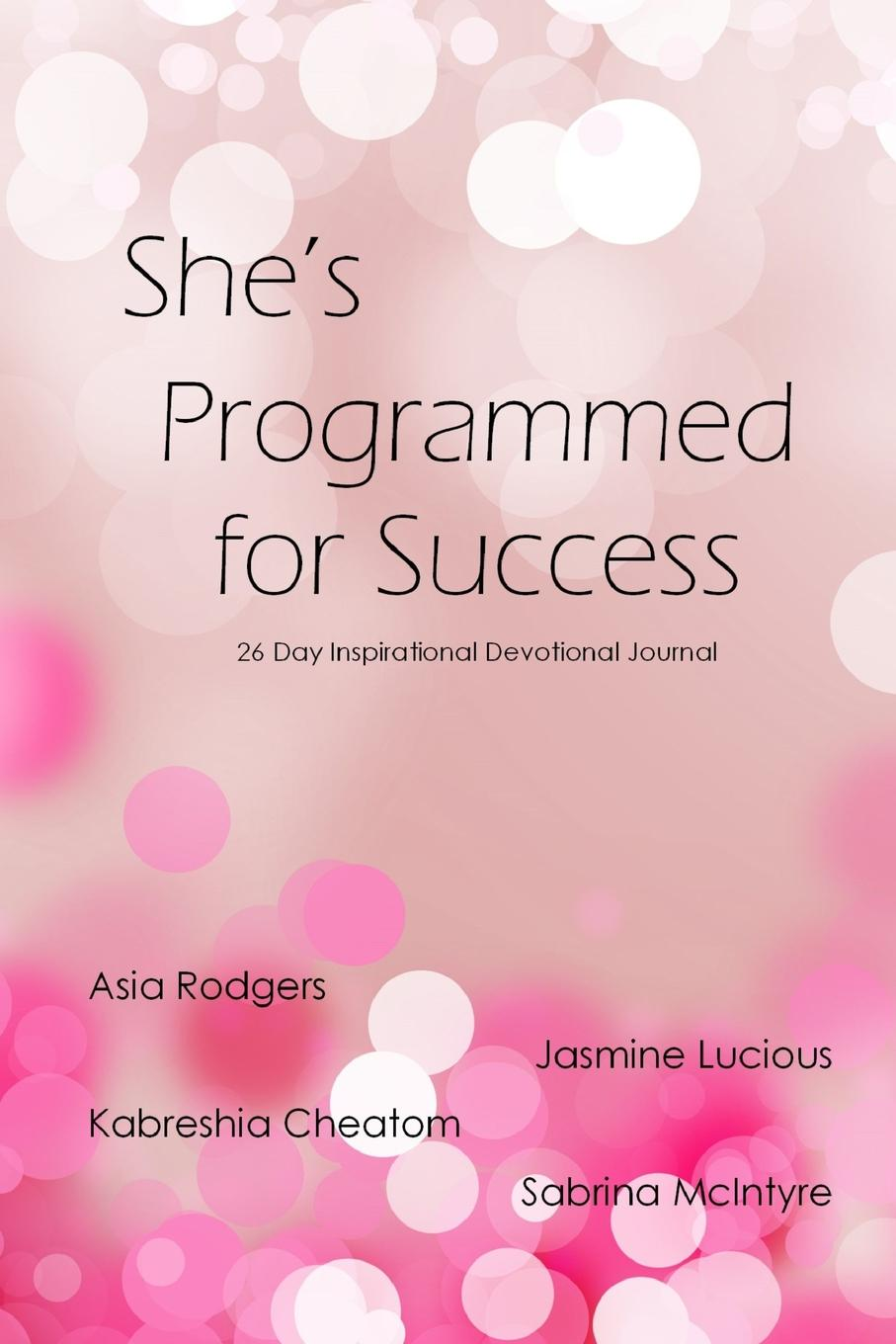 Asia Rodgers, Kabreshia Cheatom, Jasmine Lucious She.s is Programmed for Success these days are ours