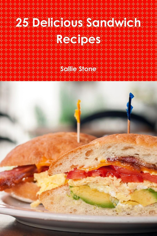 Sallie Stone 25 Delicious Sandwich Recipes sallie stone 25 delicious soup recipes