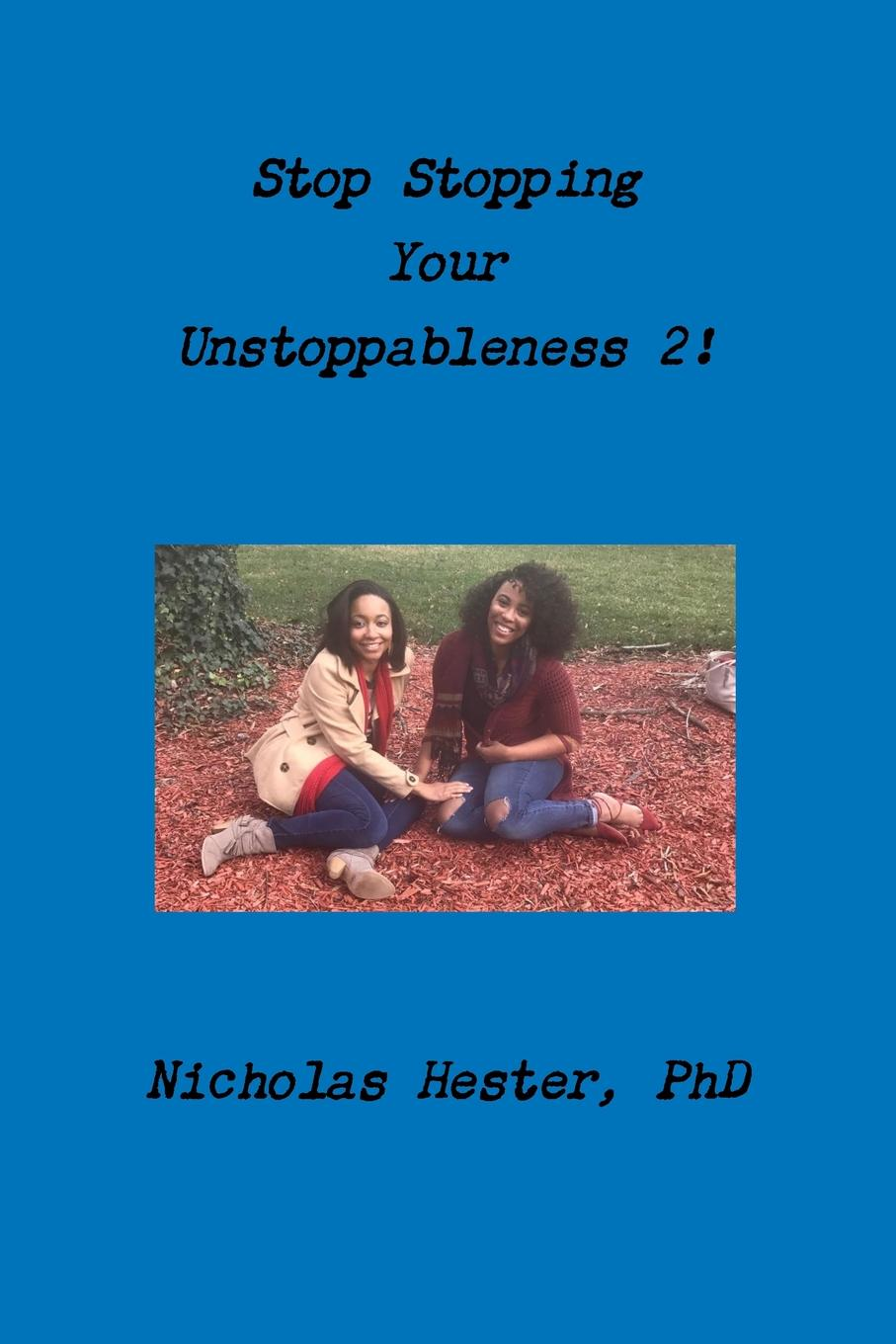 Nicholas Hester Stop Stopping Your Unstoppableness 2. nicholas hester stop stopping your unstoppableness 1