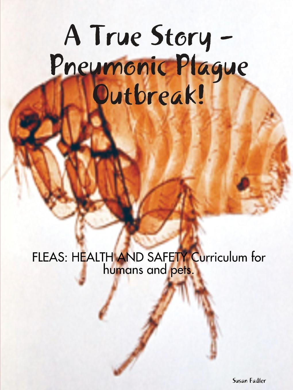 Susan Fadler A TRUE STORY. Pneumonic Plague Outbreak. mark mardirossian i did it from iraq to freedom a true story
