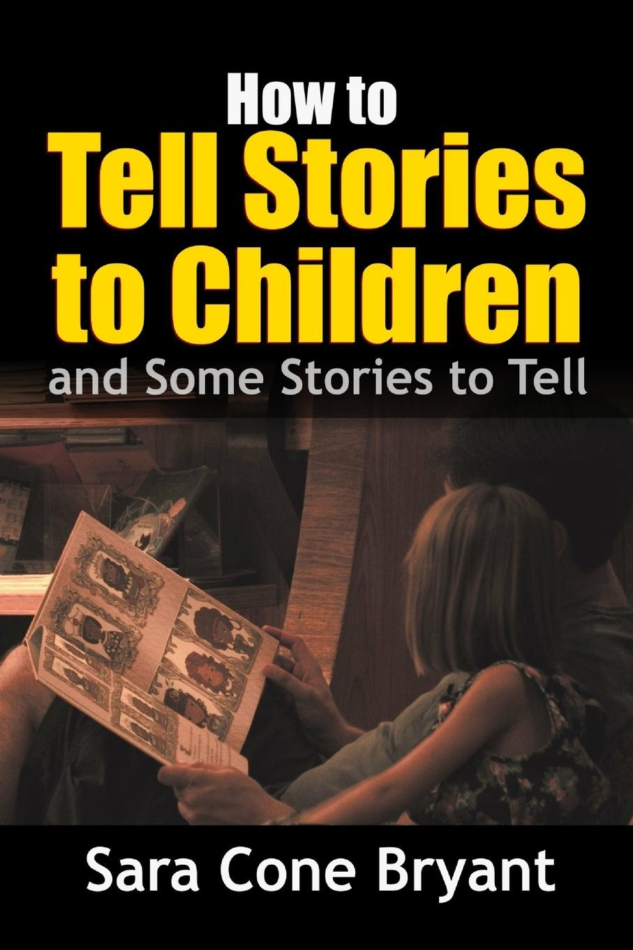 Sara Cone Bryant How to Tell Stories to Children - and Some Stories to Tell story telling what to tell and how to tell it