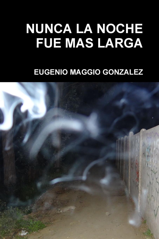 EUGENIO MAGGIO GONZALEZ NUNCA LA NOCHE FUE MAS LARGA eugenio oneghin