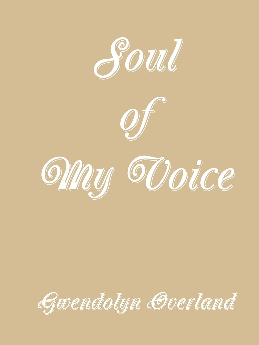 Gwendolyn Overland Soul of My Voice unlocking the invisible voice