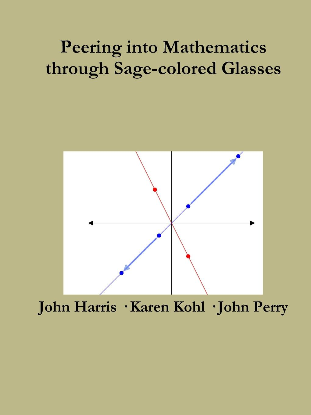 John Perry, John Harris, Karen Kohl Peering Into Advanced Mathematics Through Sage-colored Glasses цена