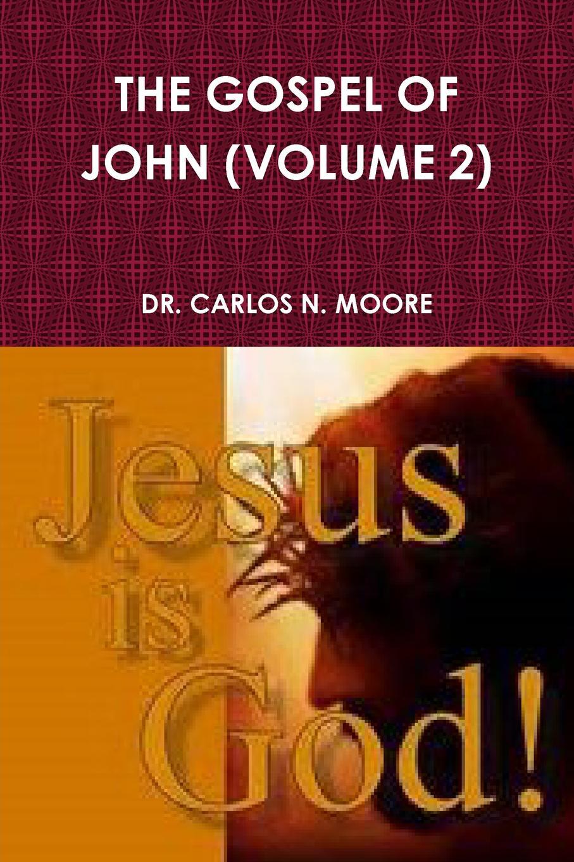 DR. CARLOS N. MOORE THE GOSPEL OF JOHN (VOLUME 2) цена и фото