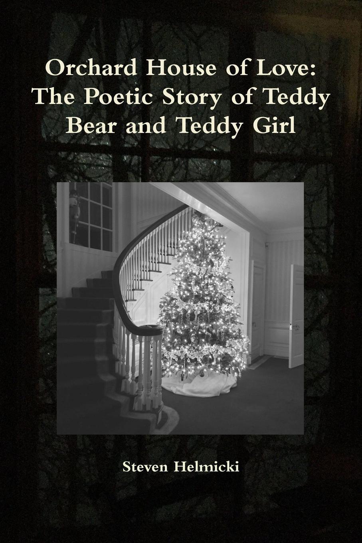 Steven Helmicki Orchard House of Love. The Poetic Story of Teddy Bear and Teddy Girl недорго, оригинальная цена