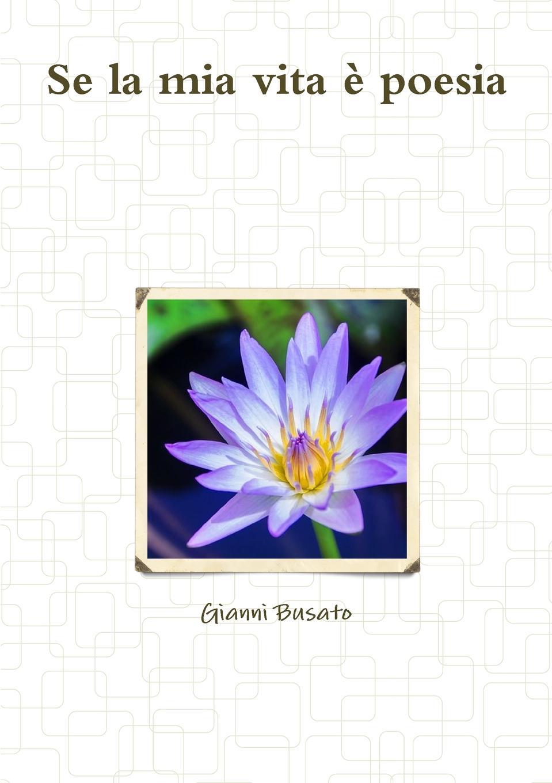 Gianni Busato Se la mia vita e poesia della mia 75