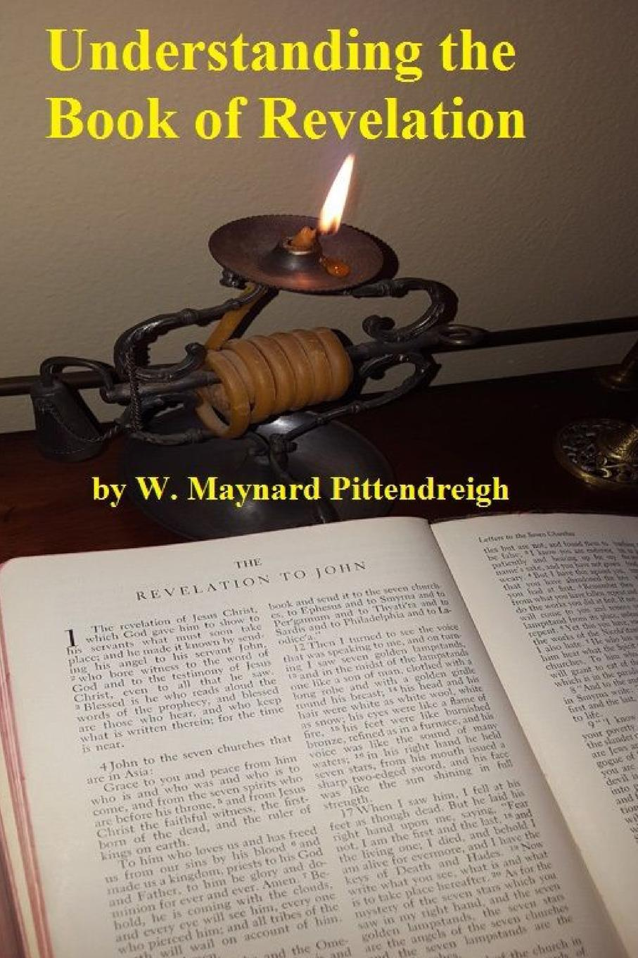 W. Maynard Pittendreigh Understanding the Book of Revelation mack smalley jr the crown the church the first the last revelation a study guide